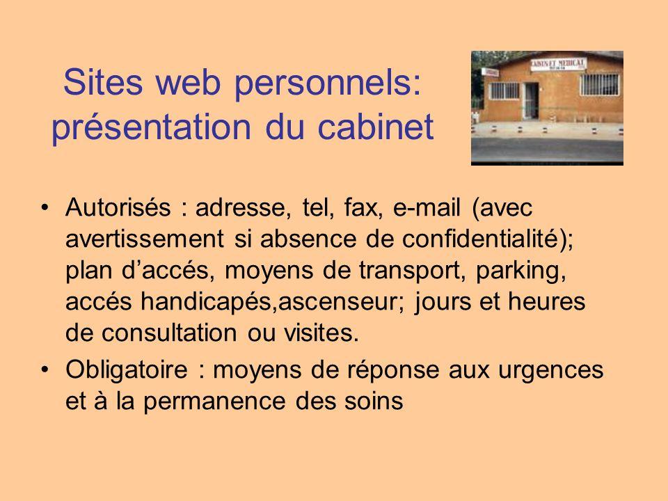 Sites web personnels: présentation du cabinet Autorisés : adresse, tel, fax, e-mail (avec avertissement si absence de confidentialité); plan daccés, m