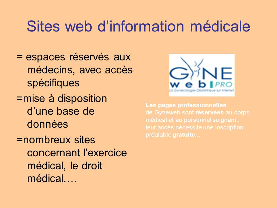 Sites web dinformation médicale = espaces réservés aux médecins, avec accès spécifiques =mise à disposition dune base de données =nombreux sites conce