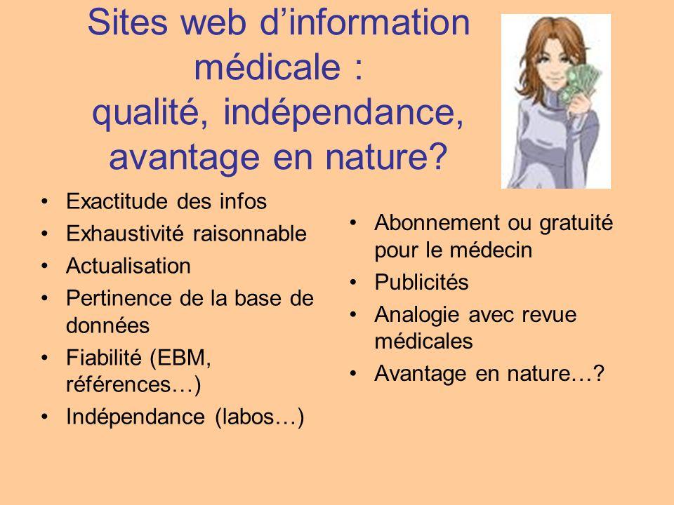 Sites web dinformation médicale : qualité, indépendance, avantage en nature? Exactitude des infos Exhaustivité raisonnable Actualisation Pertinence de