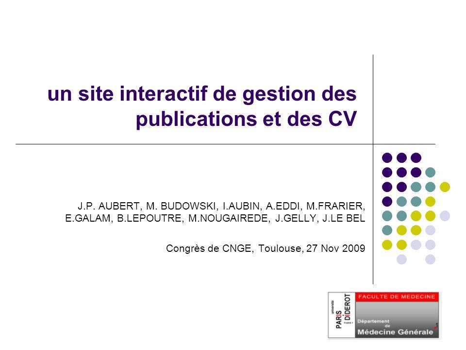 un site interactif de gestion des publications et des CV J.P. AUBERT, M. BUDOWSKI, I.AUBIN, A.EDDI, M.FRARIER, E.GALAM, B.LEPOUTRE, M.NOUGAIREDE, J.GE