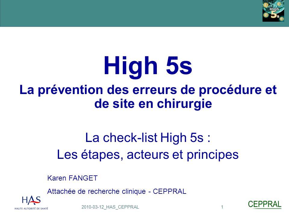 12010-03-12_HAS_CEPPRAL High 5s La prévention des erreurs de procédure et de site en chirurgie La check-list High 5s : Les étapes, acteurs et principe