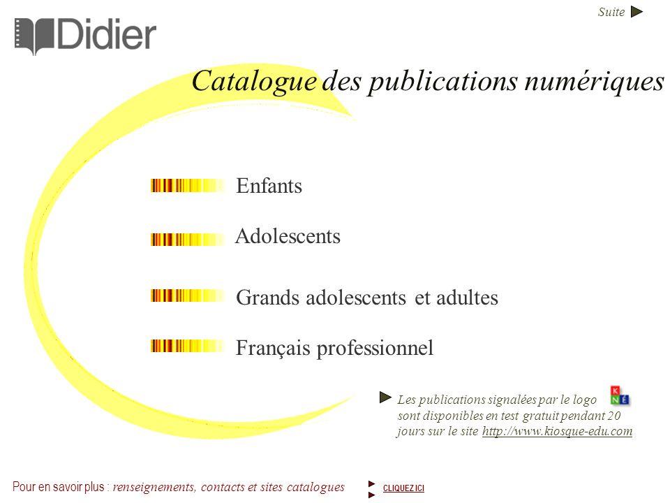 Suite Adolescents Grands adolescents et adultes Français professionnel Enfants Les publications signalées par le logo sont disponibles en test gratuit