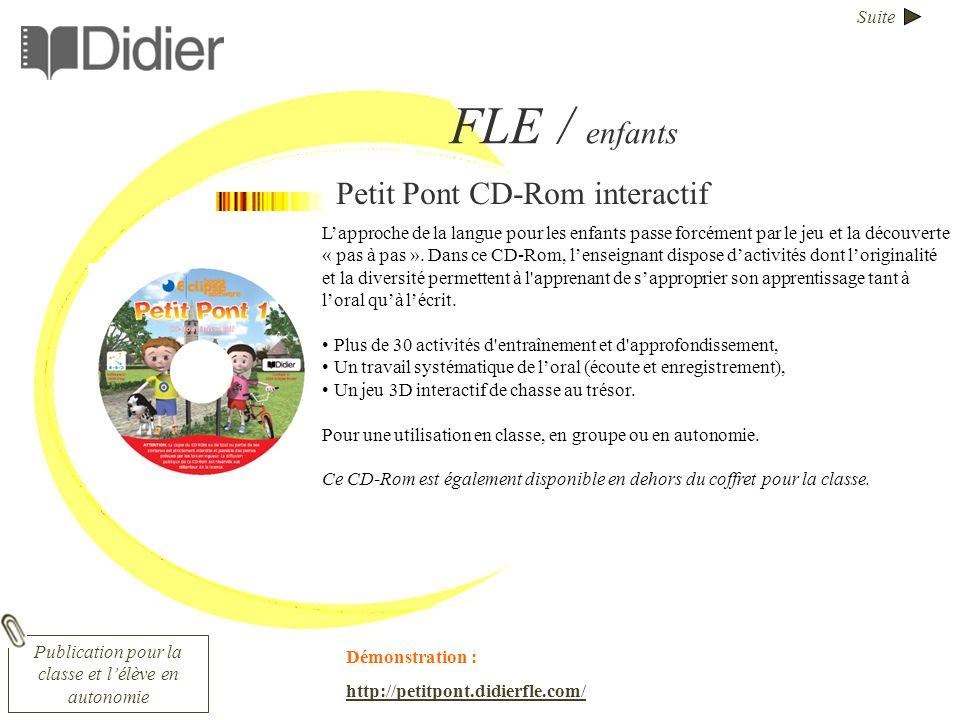 Suite FLE / enfants Petit Pont CD-Rom interactif Lapproche de la langue pour les enfants passe forcément par le jeu et la découverte « pas à pas ». Da