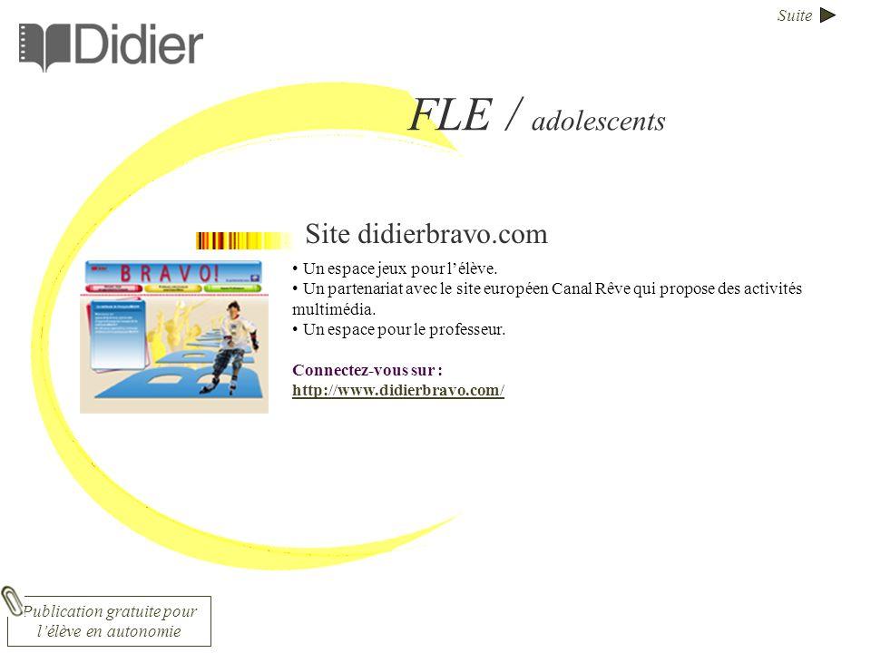 Suite FLE / adolescents Site didierbravo.com Un espace jeux pour lélève. Un partenariat avec le site européen Canal Rêve qui propose des activités mul