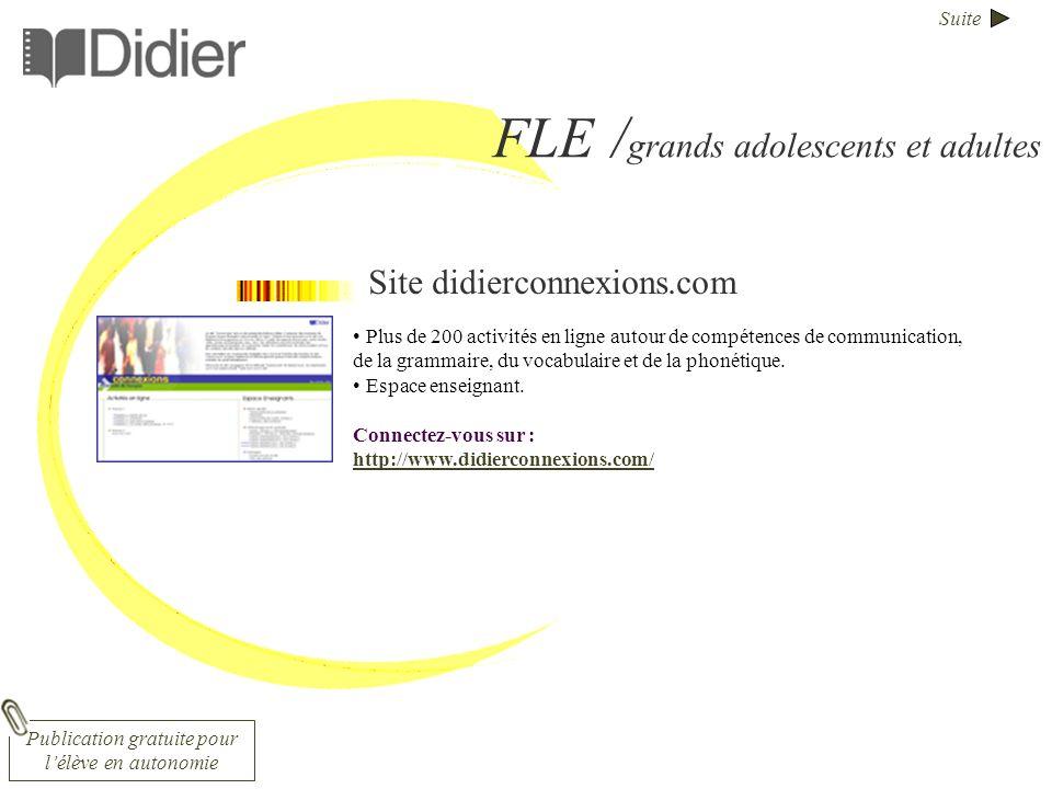 Suite FLE / grands adolescents et adultes Site didierconnexions.com Plus de 200 activités en ligne autour de compétences de communication, de la grammaire, du vocabulaire et de la phonétique.