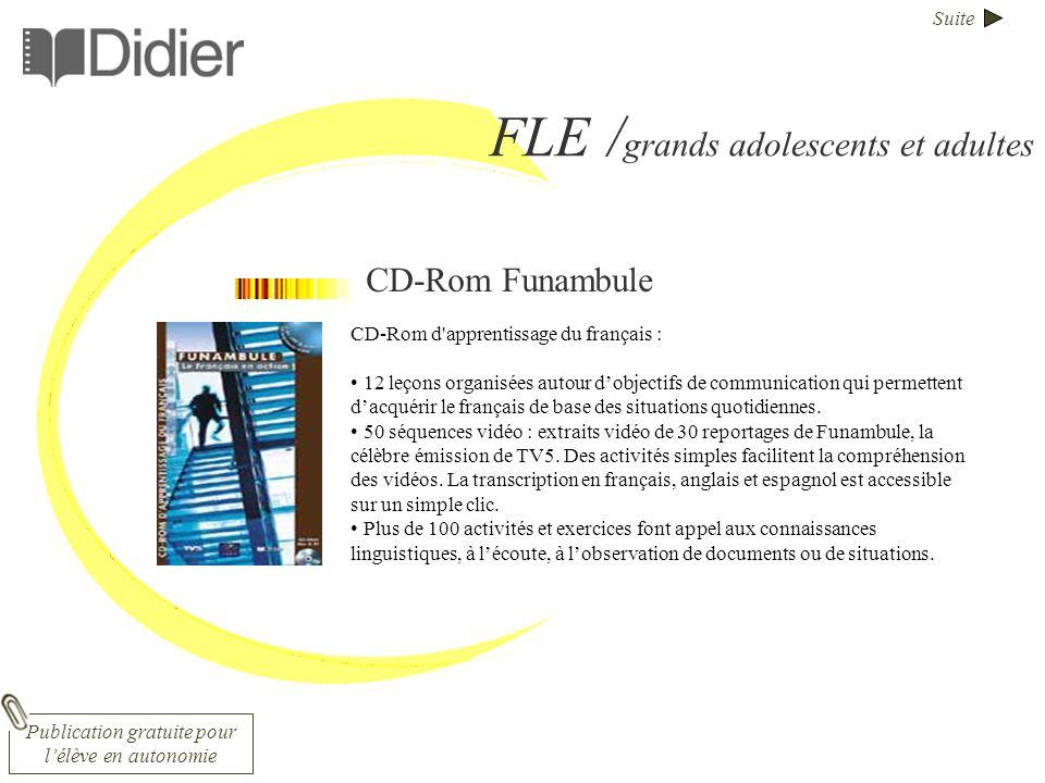Suite FLE / grands adolescents et adultes CD-Rom Funambule CD-Rom d apprentissage du français : 12 leçons organisées autour dobjectifs de communication qui permettent dacquérir le français de base des situations quotidiennes.