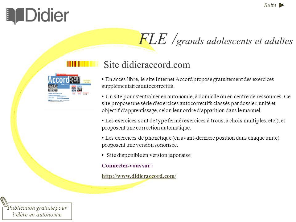 Suite FLE / grands adolescents et adultes Site didieraccord.com En accès libre, le site Internet Accord propose gratuitement des exercices supplémentaires autocorrectifs.