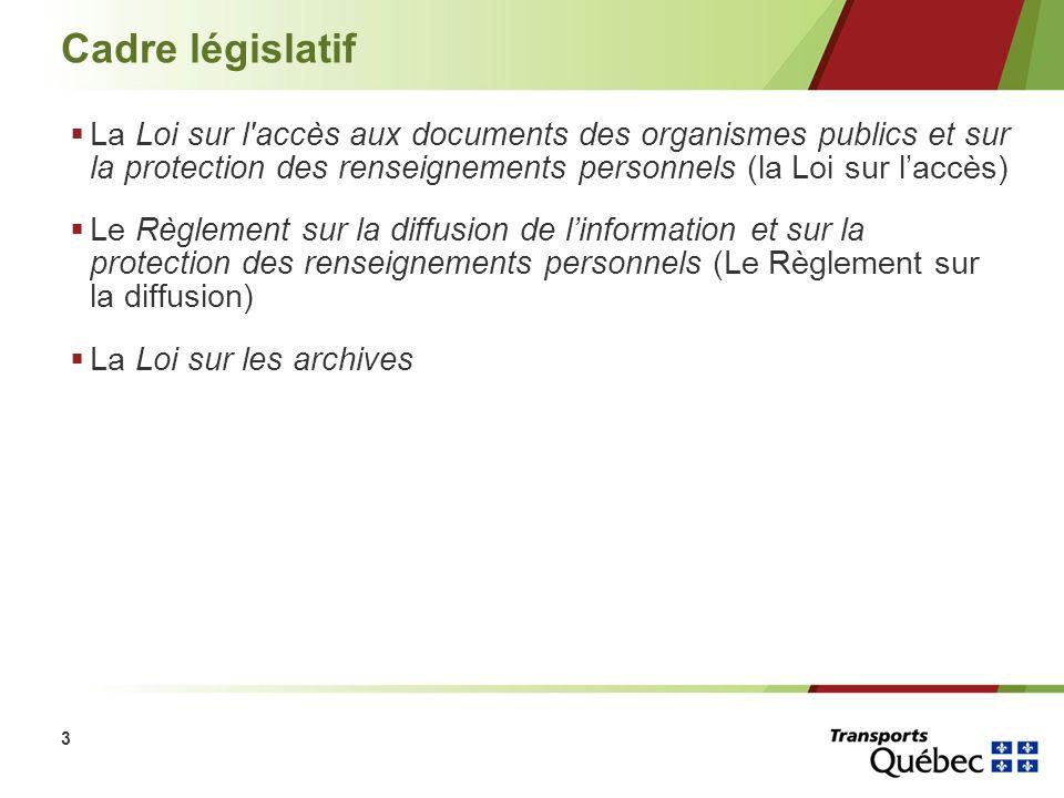 3 Cadre législatif La Loi sur l'accès aux documents des organismes publics et sur la protection des renseignements personnels (la Loi sur laccès) Le R