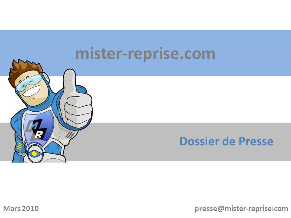 mister-reprise.com Dossier de Presse Mars 2010 presse@mister-reprise.com 1