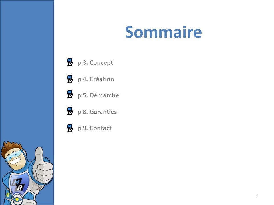 p 3. Concept p 4. Création p 5. Démarche p 8. Garanties p 9. Contact Sommaire 2