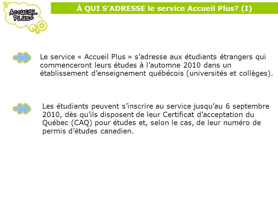 À QUI SADRESSE le service Accueil Plus? (I) Le service « Accueil Plus » sadresse aux étudiants étrangers qui commenceront leurs études à lautomne 2010