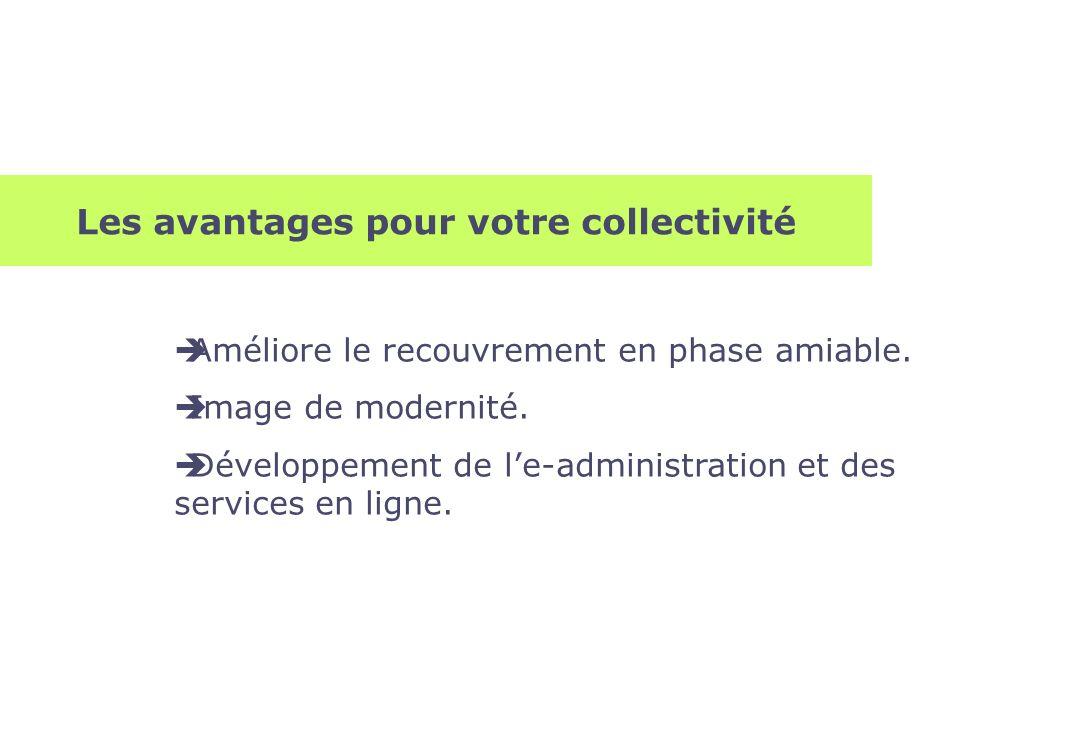 Les avantages pour votre collectivité Améliore le recouvrement en phase amiable. Image de modernité. Développement de le-administration et des service