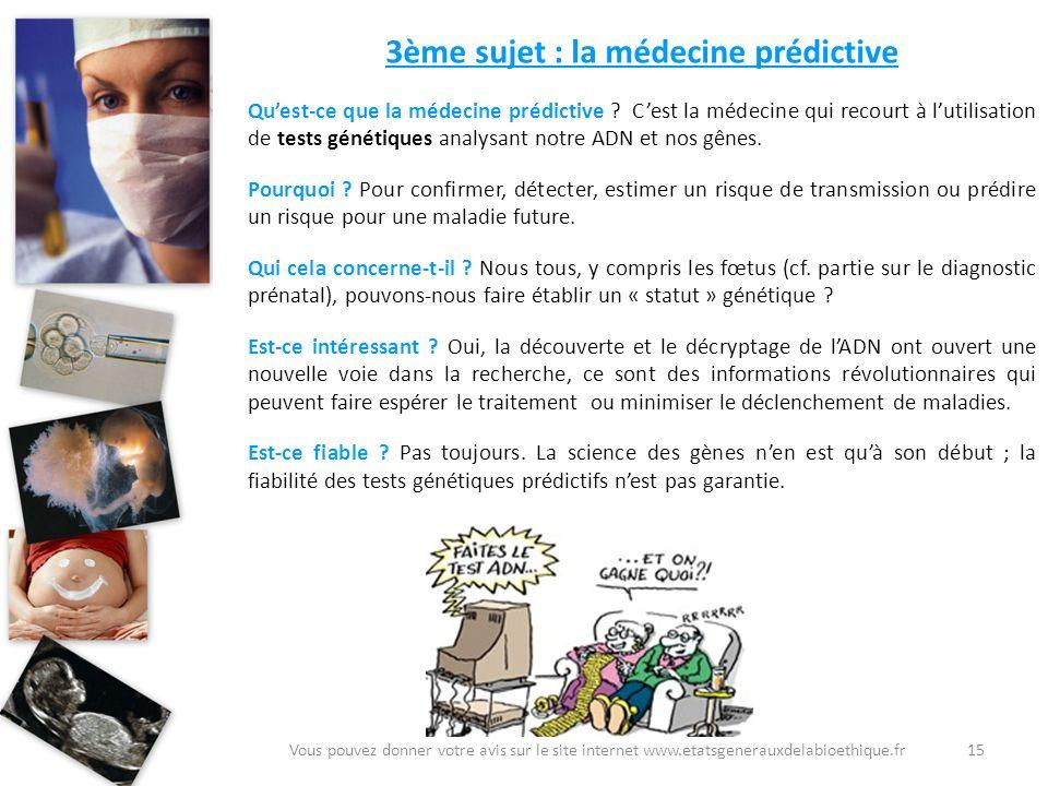 3ème sujet : la médecine prédictive Quest-ce que la médecine prédictive ? Cest la médecine qui recourt à lutilisation de tests génétiques analysant no