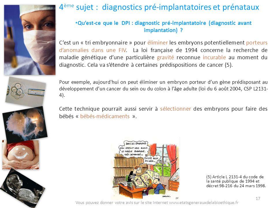 4 ème sujet : diagnostics pré-implantatoires et prénataux Quest-ce que le DPI : diagnostic pré-implantatoire (diagnostic avant implantation) ? Cest un