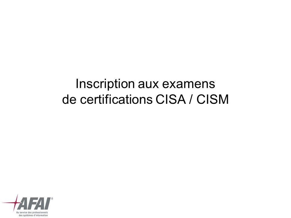 Inscription aux examens de certifications CISA / CISM