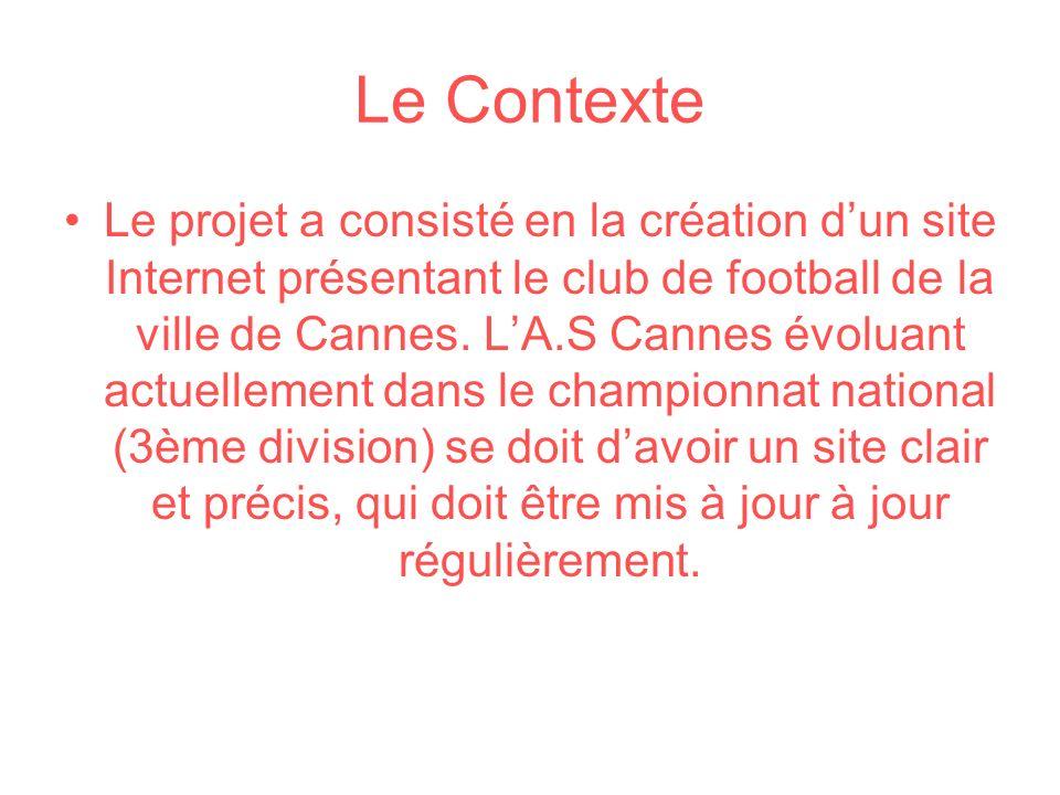 Le Contexte Le projet a consisté en la création dun site Internet présentant le club de football de la ville de Cannes. LA.S Cannes évoluant actuellem