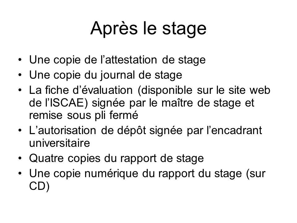 Après le stage Une copie de lattestation de stage Une copie du journal de stage La fiche dévaluation (disponible sur le site web de lISCAE) signée par