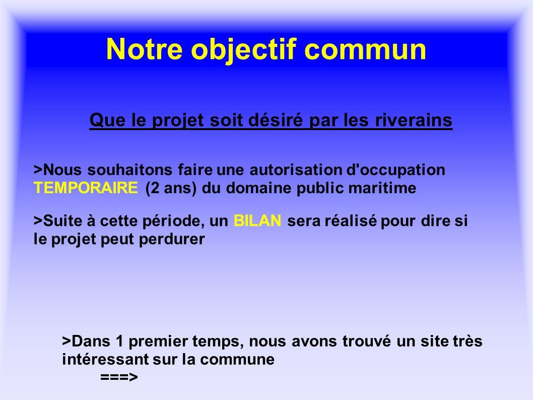 Notre objectif commun Que le projet soit désiré par les riverains >Nous souhaitons faire une autorisation d'occupation TEMPORAIRE (2 ans) du domaine p