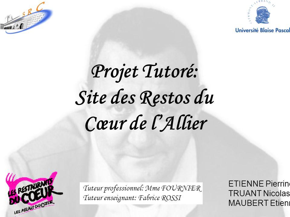Projet Tutoré: Site des Restos du Cœur de lAllier ETIENNE Pierrine TRUANT Nicolas MAUBERT Etienne Tuteur professionnel: Mme FOURNIER Tuteur enseignant