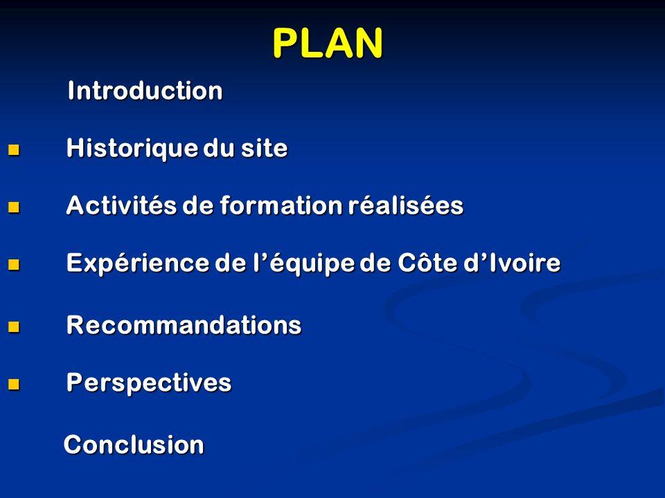 PLAN Introduction Introduction Historique du site Historique du site Activités de formation réalisées Activités de formation réalisées Expérience de l