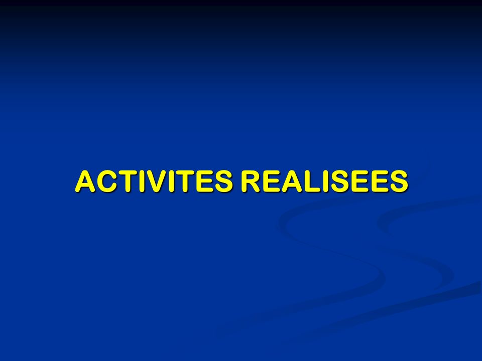 ACTIVITES REALISEES