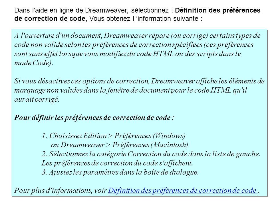 A l'ouverture d'un document, Dreamweaver répare (ou corrige) certains types de code non valide selon les préférences de correction spécifiées (ces pré