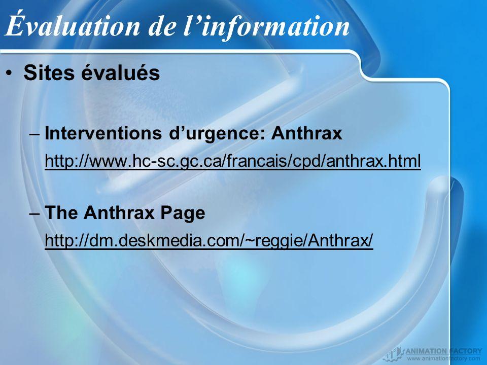 Évaluation de linformation Sites évalués –Interventions durgence: Anthrax http://www.hc-sc.gc.ca/francais/cpd/anthrax.html –The Anthrax Page http://dm