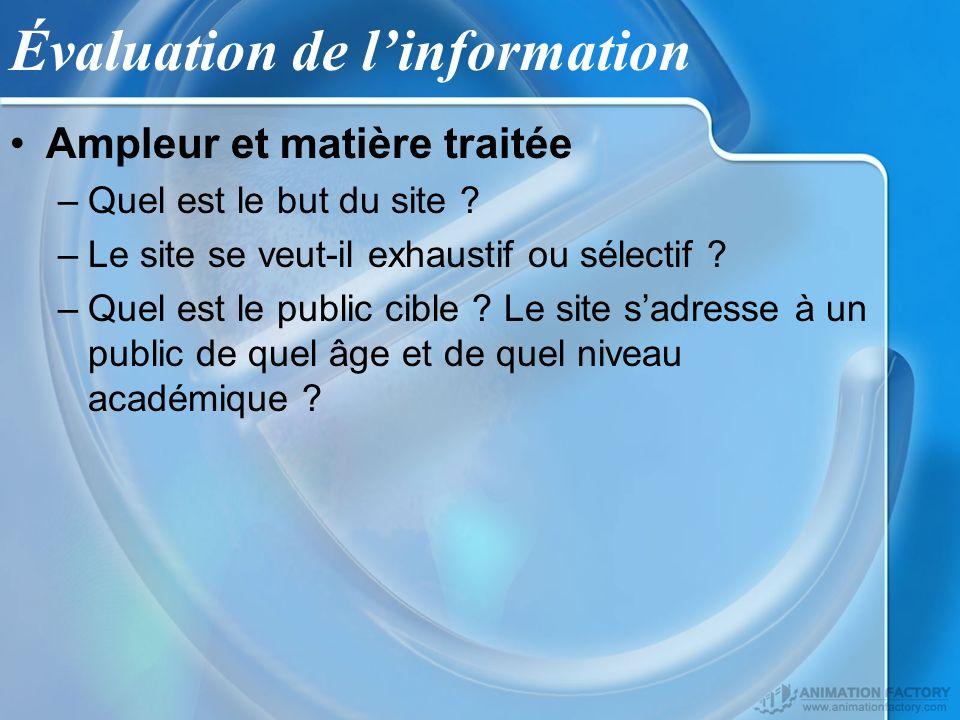 Évaluation de linformation Ampleur et matière traitée –Quel est le but du site ? –Le site se veut-il exhaustif ou sélectif ? –Quel est le public cible