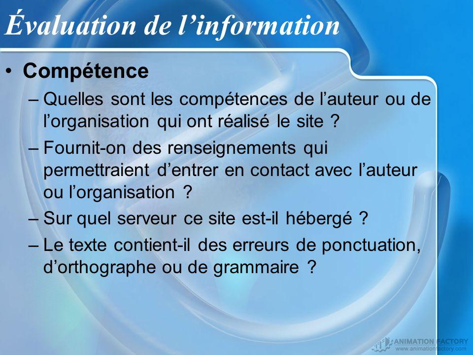 Évaluation de linformation Compétence –Quelles sont les compétences de lauteur ou de lorganisation qui ont réalisé le site ? –Fournit-on des renseigne
