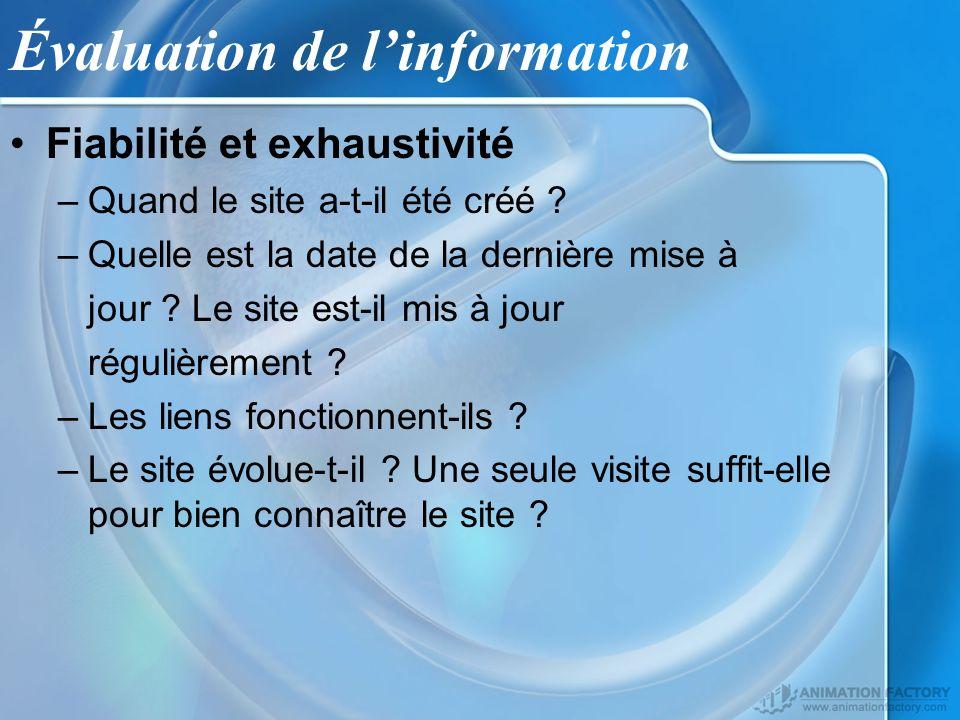 Évaluation de linformation Fiabilité et exhaustivité –Quand le site a-t-il été créé .