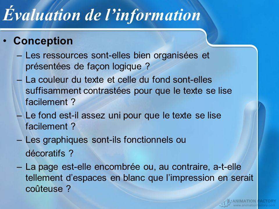 Évaluation de linformation Conception –Les ressources sont-elles bien organisées et présentées de façon logique ? –La couleur du texte et celle du fon