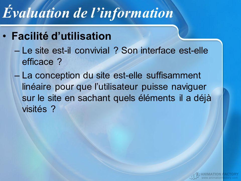 Évaluation de linformation Facilité dutilisation –Le site est-il convivial ? Son interface est-elle efficace ? –La conception du site est-elle suffisa