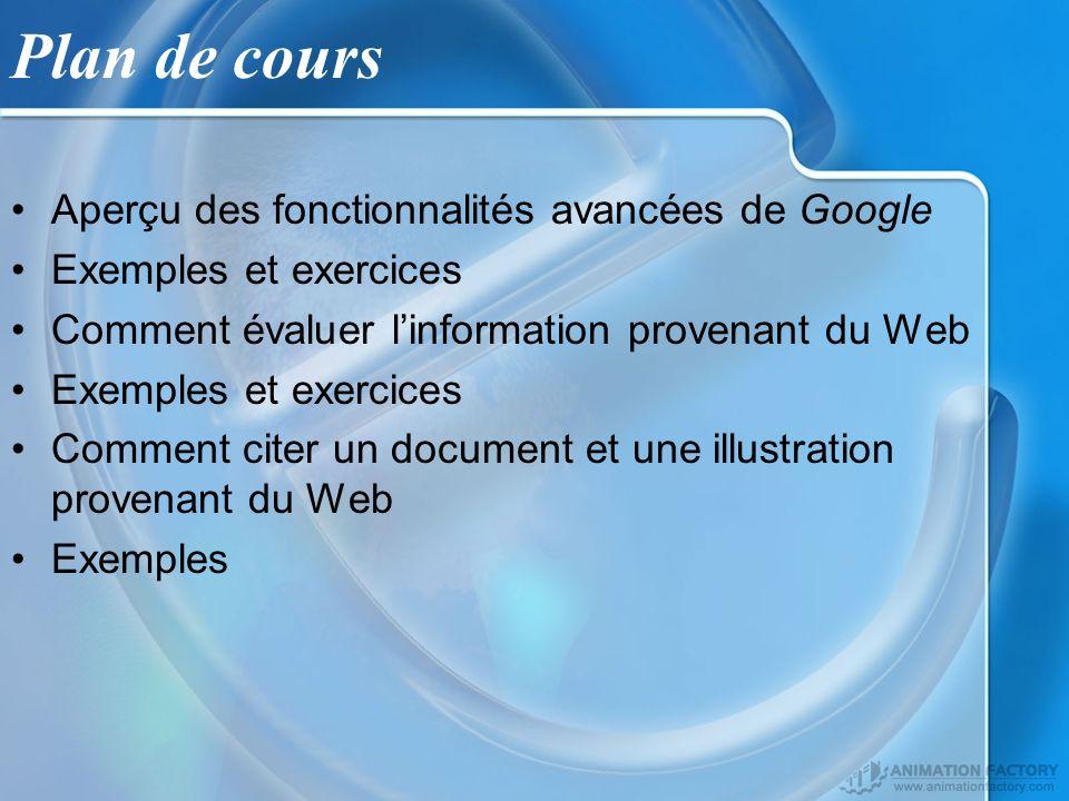 Plan de cours Aperçu des fonctionnalités avancées de Google Exemples et exercices Comment évaluer linformation provenant du Web Exemples et exercices Comment citer un document et une illustration provenant du Web Exemples
