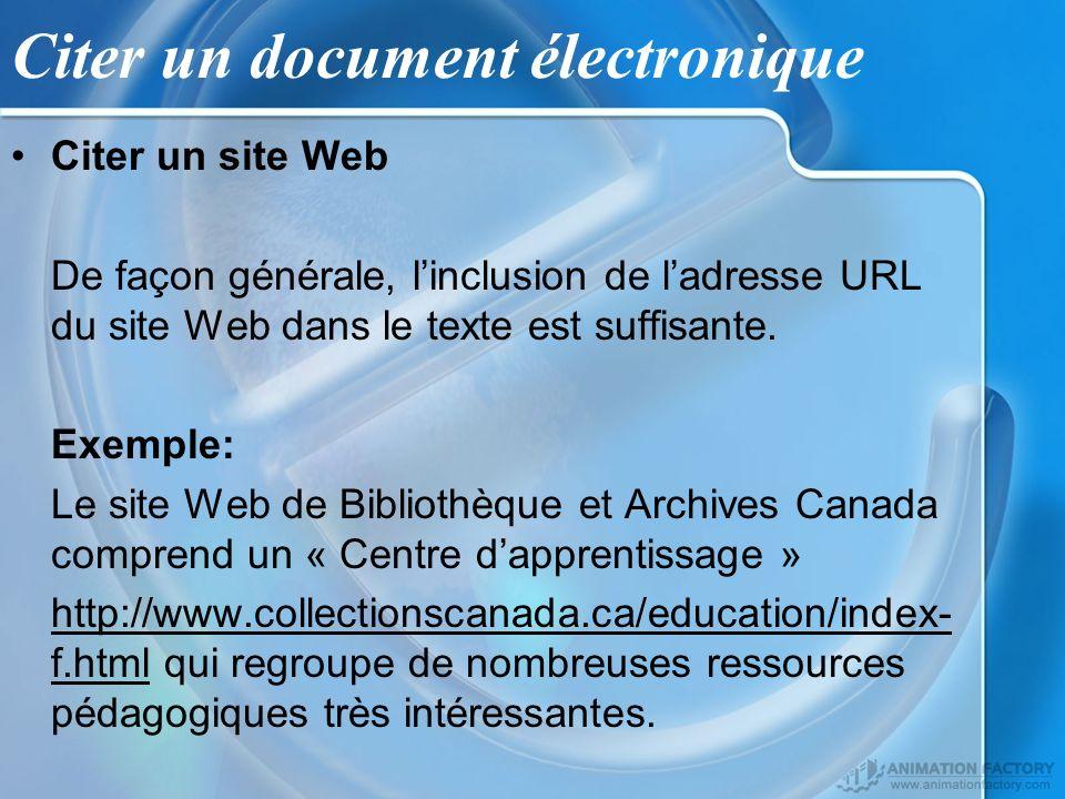 Citer un document électronique Citer un site Web De façon générale, linclusion de ladresse URL du site Web dans le texte est suffisante. Exemple: Le s
