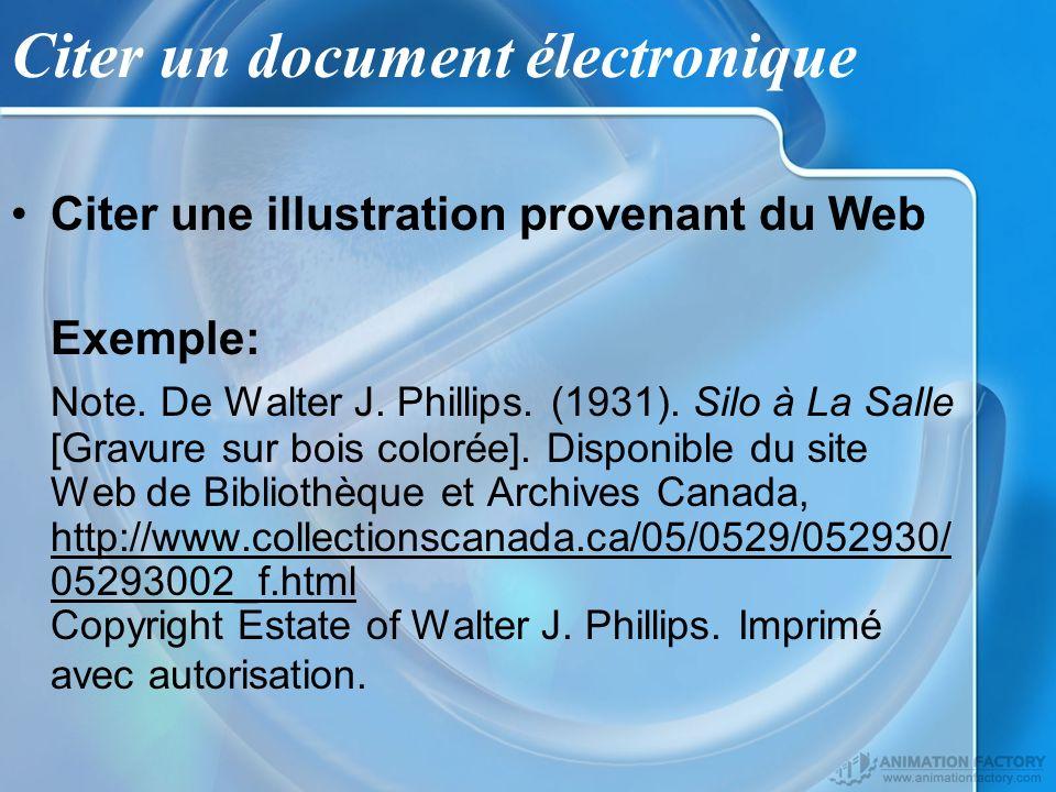 Citer un document électronique Citer une illustration provenant du Web Exemple: Note. De Walter J. Phillips. (1931). Silo à La Salle [Gravure sur bois