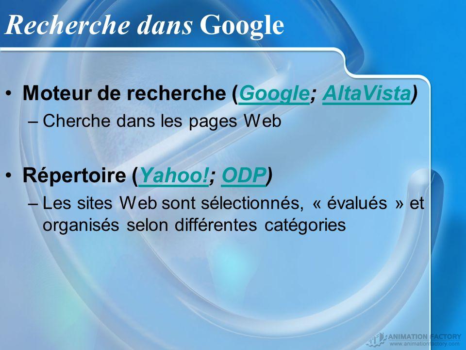 Recherche dans Google Moteur de recherche (Google; AltaVista)GoogleAltaVista –Cherche dans les pages Web Répertoire (Yahoo!; ODP)Yahoo!ODP –Les sites Web sont sélectionnés, « évalués » et organisés selon différentes catégories