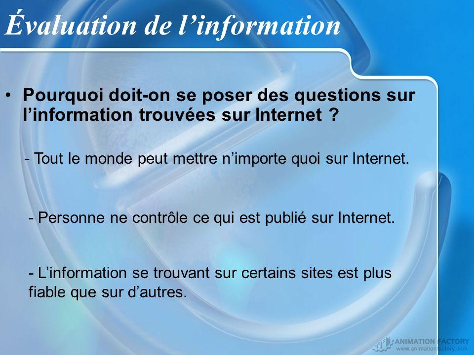 Évaluation de linformation Pourquoi doit-on se poser des questions sur linformation trouvées sur Internet ? - Tout le monde peut mettre nimporte quoi