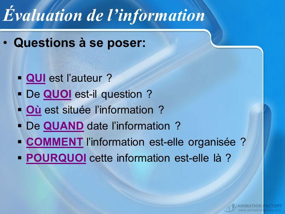 Évaluation de linformation Questions à se poser: QUI est lauteur ? De QUOI est-il question ? Où est située linformation ? De QUAND date linformation ?