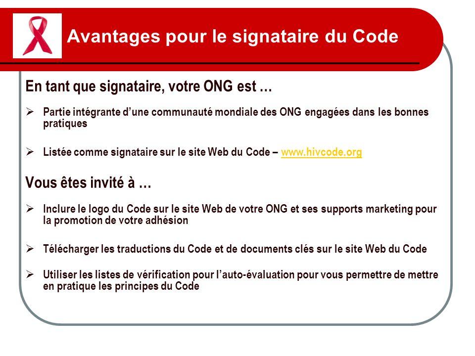 Avantages pour le signataire du Code En tant que signataire, votre ONG est … Partie intégrante dune communauté mondiale des ONG engagées dans les bonn