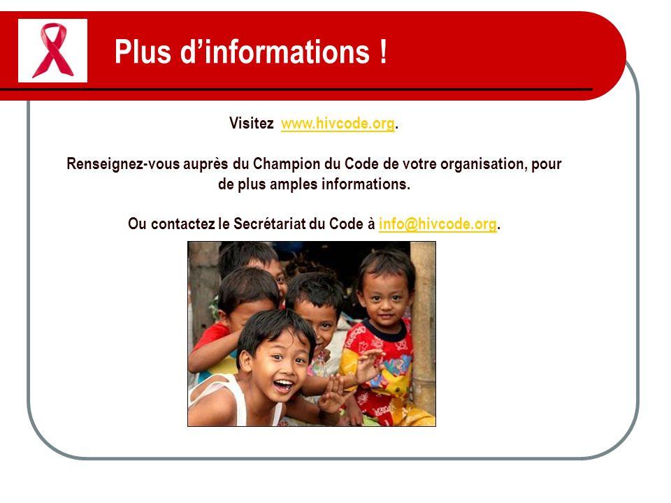 Plus dinformations ! Visitez www.hivcode.org.www.hivcode.org Renseignez-vous auprès du Champion du Code de votre organisation, pour de plus amples inf