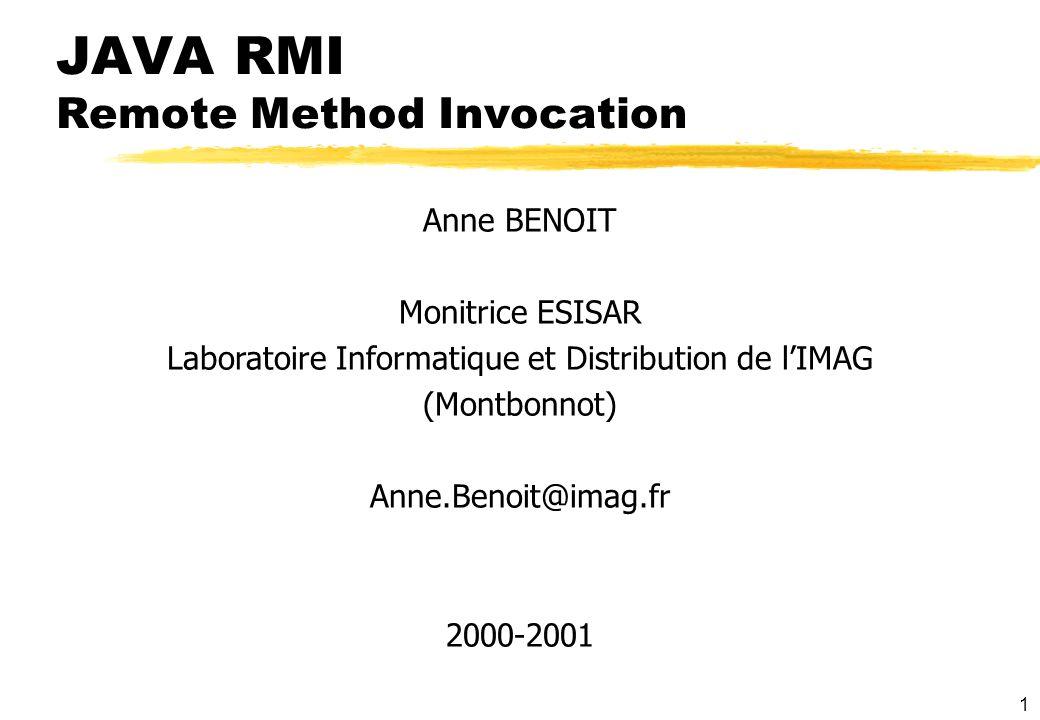 1 JAVA RMI Remote Method Invocation Anne BENOIT Monitrice ESISAR Laboratoire Informatique et Distribution de lIMAG (Montbonnot) Anne.Benoit@imag.fr 20