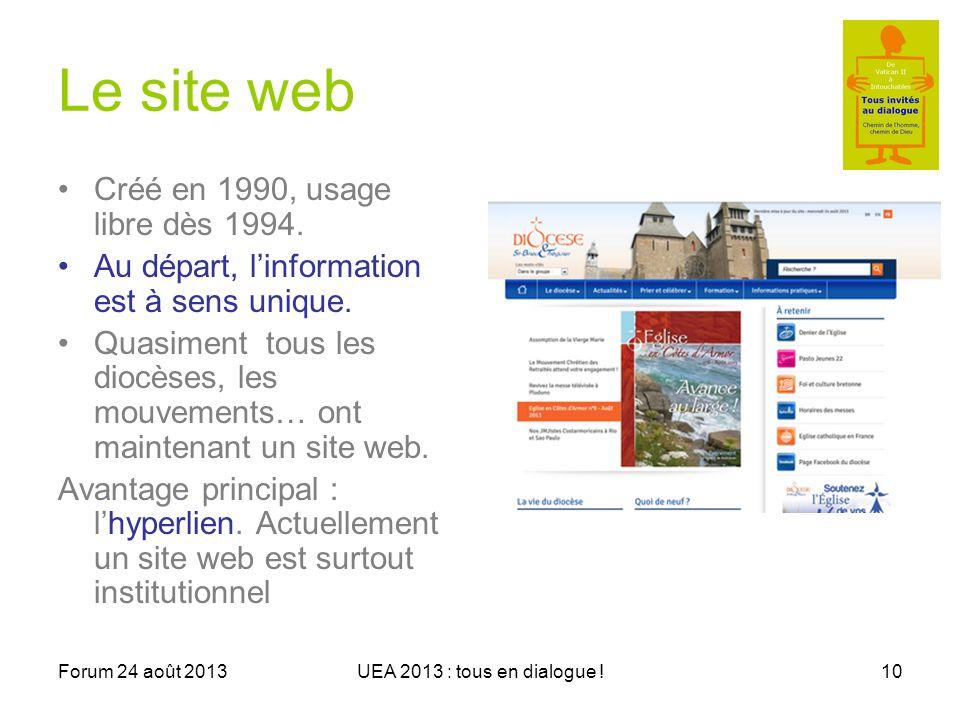 Forum 24 août 2013UEA 2013 : tous en dialogue !10 Le site web Créé en 1990, usage libre dès 1994.