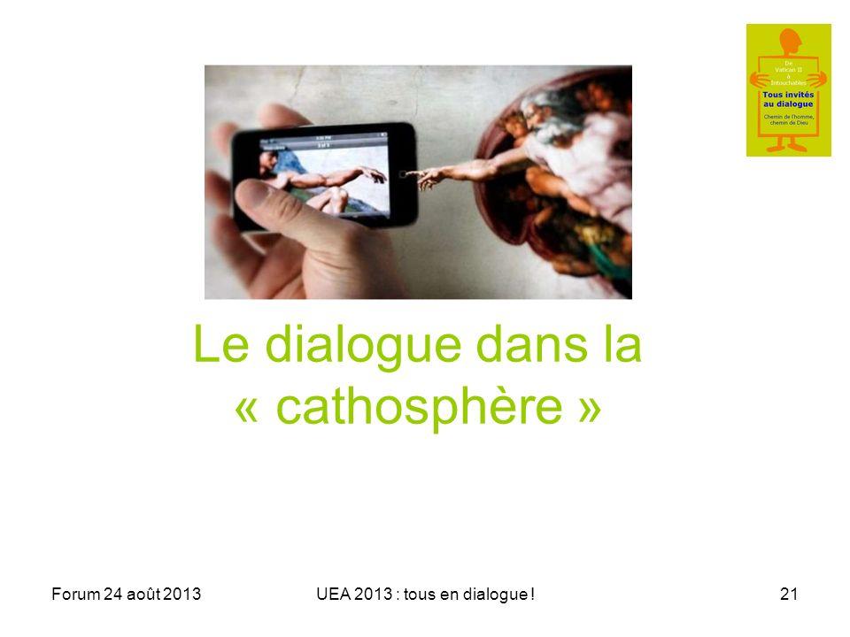 Forum 24 août 2013UEA 2013 : tous en dialogue !21 Le dialogue dans la « cathosphère »