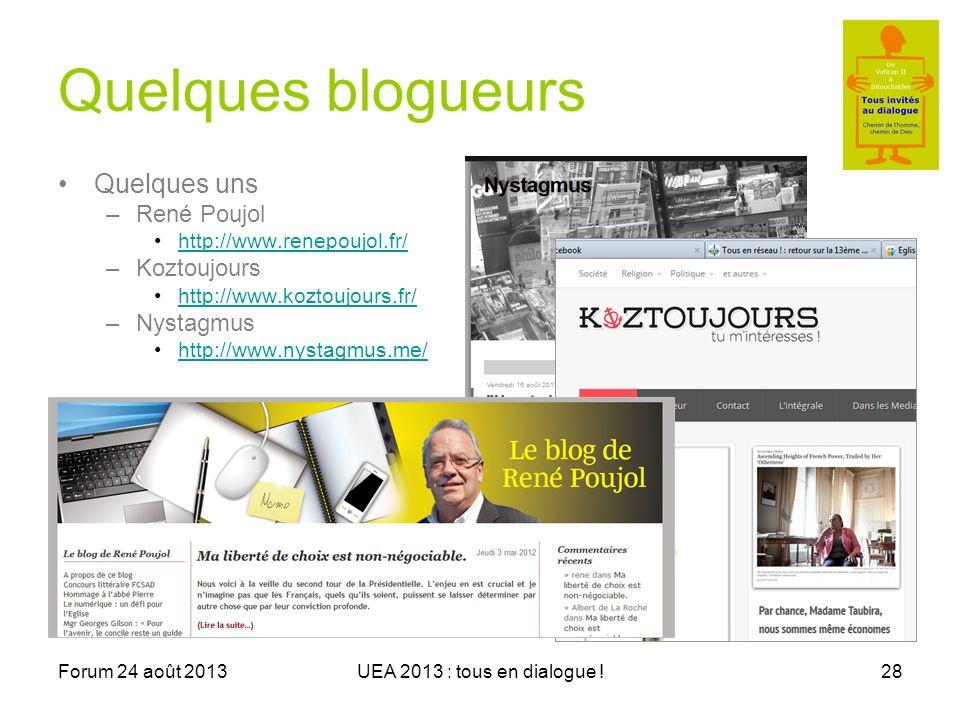 Forum 24 août 2013UEA 2013 : tous en dialogue !28 Quelques blogueurs Quelques uns –René Poujol http://www.renepoujol.fr/ –Koztoujours http://www.koztoujours.fr/ –Nystagmus http://www.nystagmus.me/