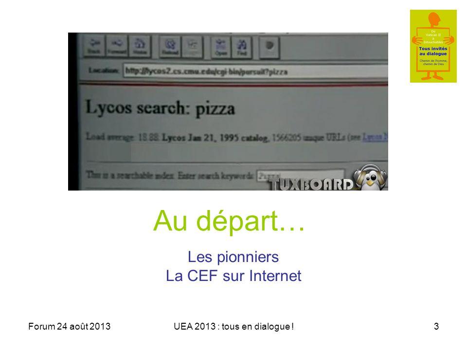 Forum 24 août 2013UEA 2013 : tous en dialogue !3 Au départ… Les pionniers La CEF sur Internet