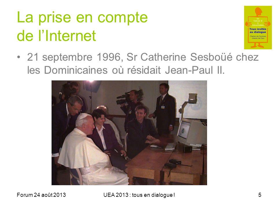 Forum 24 août 2013UEA 2013 : tous en dialogue !5 La prise en compte de lInternet 21 septembre 1996, Sr Catherine Sesboüé chez les Dominicaines où résidait Jean-Paul II.