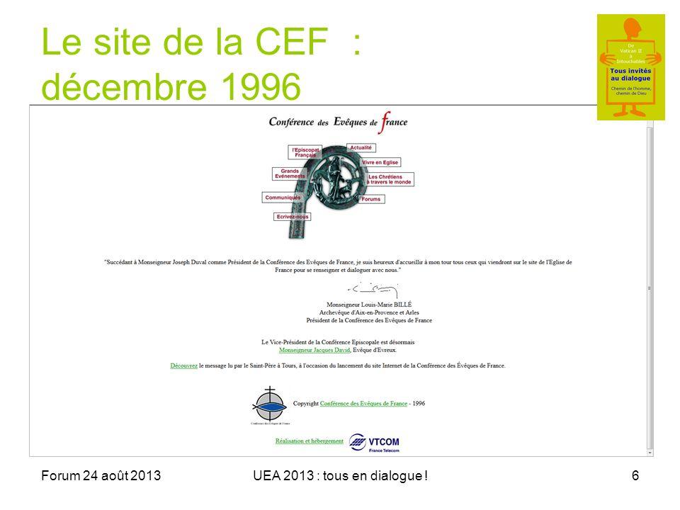 Forum 24 août 2013UEA 2013 : tous en dialogue !6 Le site de la CEF : décembre 1996