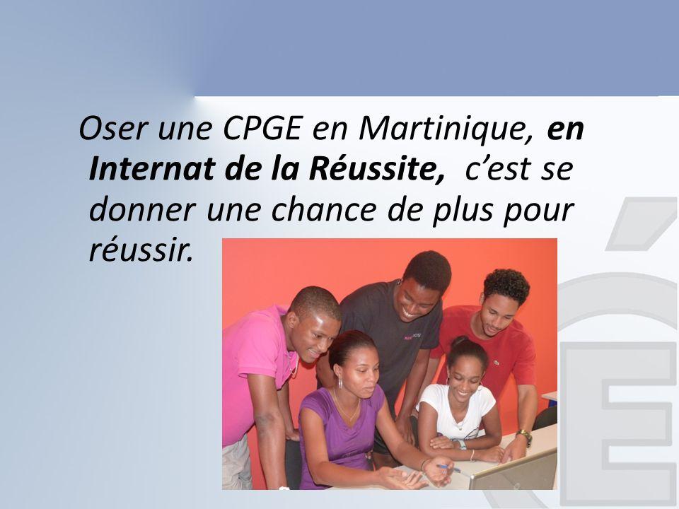 Oser une CPGE en Martinique, en Internat de la Réussite, cest se donner une chance de plus pour réussir.