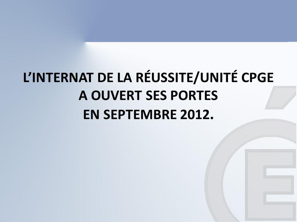 LINTERNAT DE LA RÉUSSITE/UNITÉ CPGE A OUVERT SES PORTES EN SEPTEMBRE 2012.