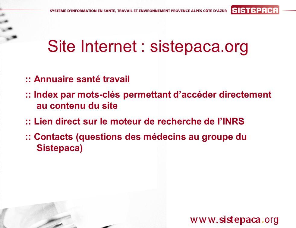:: Annuaire santé travail :: Index par mots-clés permettant daccéder directement au contenu du site :: Lien direct sur le moteur de recherche de lINRS :: Contacts (questions des médecins au groupe du Sistepaca) Site Internet : sistepaca.org